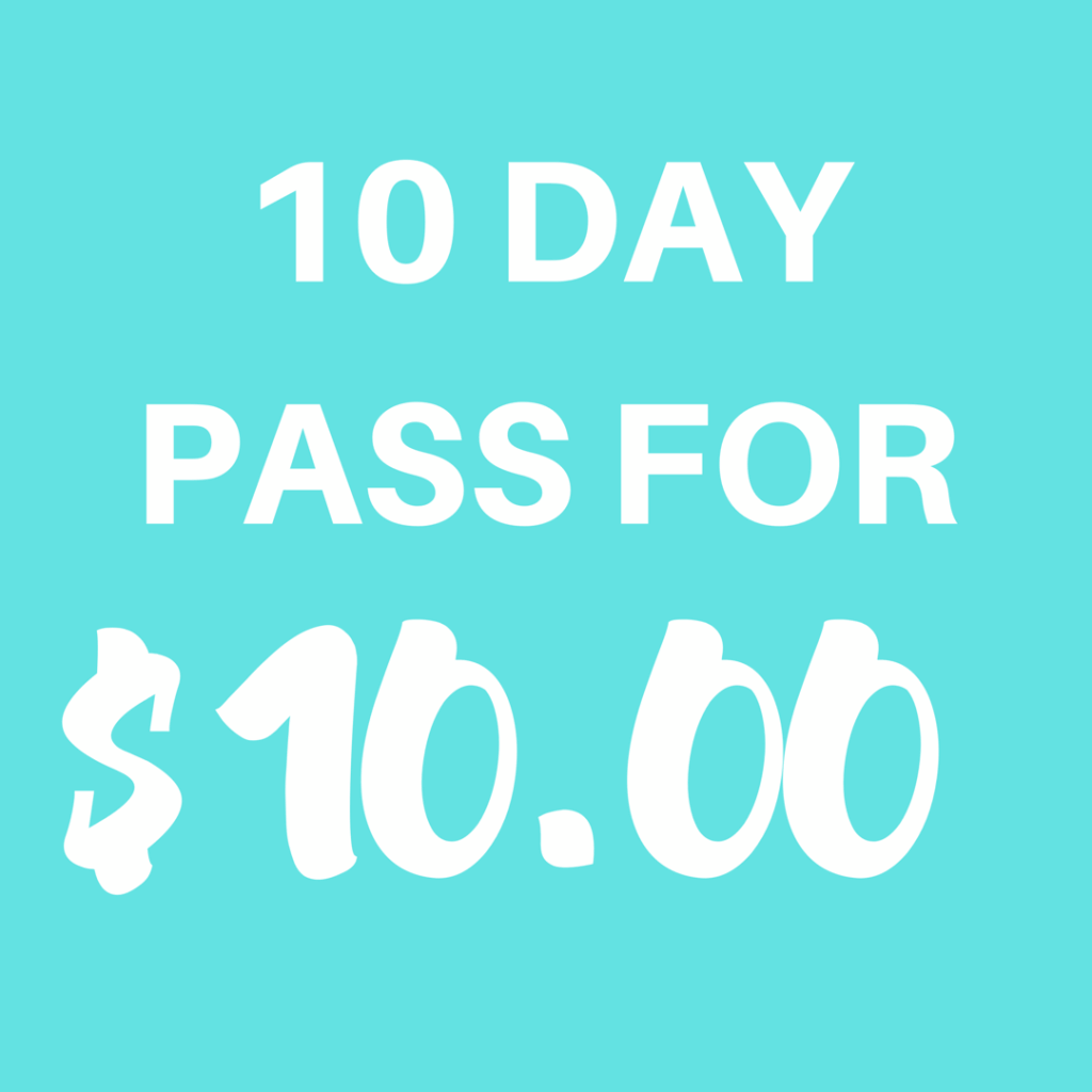 10 DAY UNLIMITED PASS FOR $10!